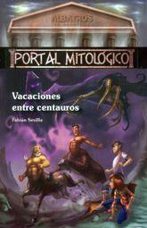 VACACIONES ENTRE CENTAUROS. PORTAL MITOLOGICO / VOL. 1