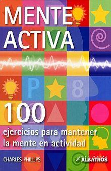 MENTE ACTIVA. 100 EJERCICIOS PARA MANTENER LA MENTE EN ACTIVIDAD