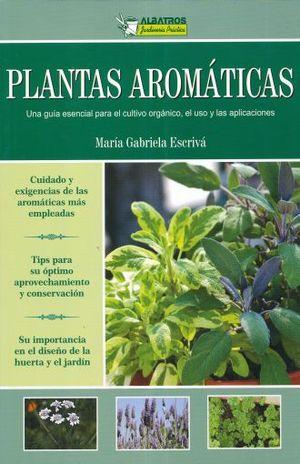 PLANTAS AROMATICAS. UNA GUIA ESENCIAL PARA EL CULTIVO EL USO Y LAS APLICACIONES