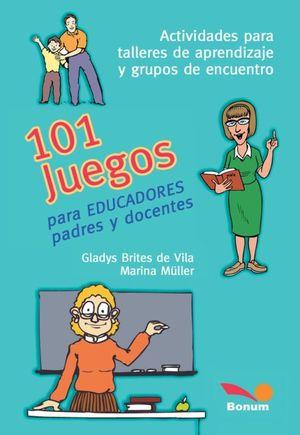 101 JUEGOS PARA EDUCADORES PADRES Y DOCENTES. ACTIVIDADES PARA TALLERES DE APRENDIZAJE Y GRUPOS DE E