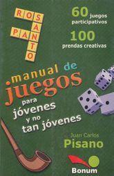 MANUAL DE JUEGOS PARA JOVENES Y NO TAN JOVENES. 60 JUEGOS PARTICIPATIVOS 100 PRENDAS CREATIVAS