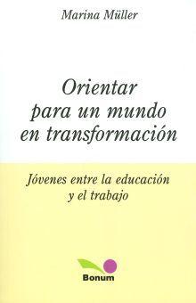 ORIENTAR PARA UN MUNDO EN TRANSFORMACION. JOVENES ENTRE LA EDUCACION Y EL TRABAJO
