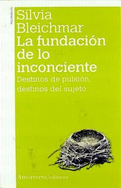 FUNDACION DE LO INCONCIENTE, LA. DESTINOS DE PULSION DESTINOS DEL SUJETO
