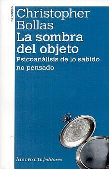 SOMBRA DEL OBJETO, LA. PSICOANALISIS DE LO SABIDO NO PENSADO / 2 ED.