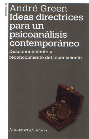 IDEAS DIRECTRICES PARA UN PSICOANALISIS CONTEMPORANEO. DESCONOCIMIENTO Y RECONOCIMIENTO DEL INCONSCIENTE
