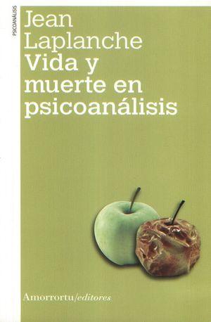 VIDA Y MUERTE EN PSICOANALISIS / 2 ED.