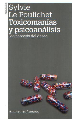 TOXICOMANIAS Y PSICOANALISIS. LAS NARCOSIS DEL DESEO / 2 ED.