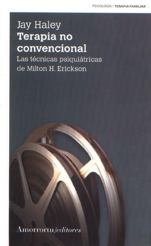 TERAPIA NO CONVENCIONAL. LAS TECNICAS PSIQUIATRICAS DE MILTON A H. ERICKSON
