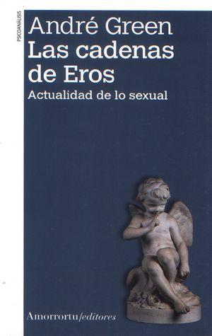 CADENAS DE EROS, LAS. ACTUALIDAD DE LO SEXUAL / 2 ED.