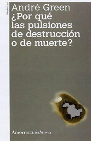POR QUE LAS PULSIONES DE DESTRUCCION O DE MUERTE