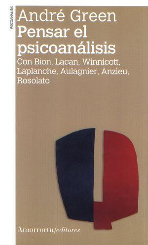 PENSAR EL PSICOANALISIS. CON BION LACAN WINNICOTT LAPLANCHE AULAGNIER ANZIEU ROSOLATO
