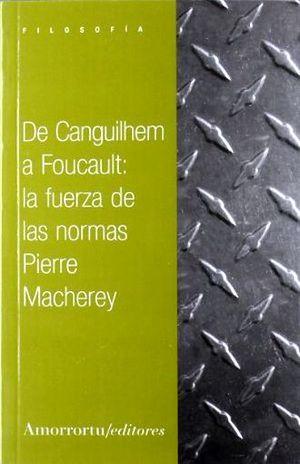 DE CANGUILHEM A FOUCAULT LA FUERZA DE LAS NORMAS
