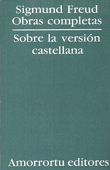 OBRAS COMPLETAS / SIGMUND FREUD / SOBRE LA VERSION CASTELLANA