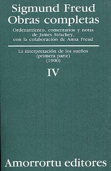 OBRAS COMPLETAS / SIGMUND FREUD / TOMO IV. LA INTERPRETACION DE LOS SUEÑOS (PARTE I) (1900)