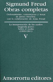OBRAS COMPLETAS / SIGMUND FREUD / TOMO V. LA INTERPRETACION DE LOS SUEÑOS (SEGUNDA PARTE) SOBRE EL SUEÑO (1900-1901)