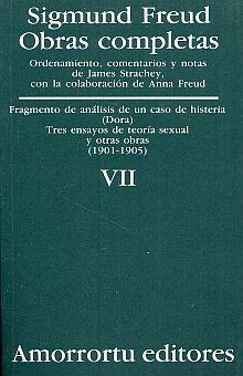 OBRAS COMPLETAS / SIGMUND FREUD / TOMO VII. FRAGMENTO DE ANALISIS DE UN CASO DE HISTERIA (CASO DORA) TRES ENSAYOS DE TEORIA SEXUAL Y OTRAS OBRAS (1901-1905)