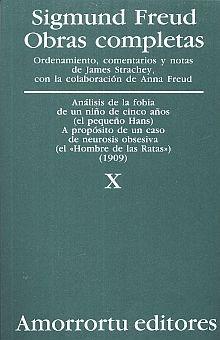 OBRAS COMPLETAS / SIGMUND FREUD / TOMO X. ANALISIS DE LA FOBIA DE UN NIÑO DE CINCO AÑOS Y A PROPOSITO DE UN CASO DE NEUROSIS OBSESIVA (1909)