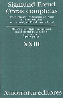 OBRAS COMPLETAS / SIGMUND FREUD / TOMO XXIII. MOISES Y LA RELIGION MONOTEISTA ESQUEMA DEL PSICOANALISIS Y OTRAS OBRAS (1937-1939)