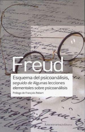 ESQUEMA DEL PSICOANALISIS SEGUIDO DE ALGUNAS LECCIONES ELEMENTALES SOBRE PSICOANALISIS