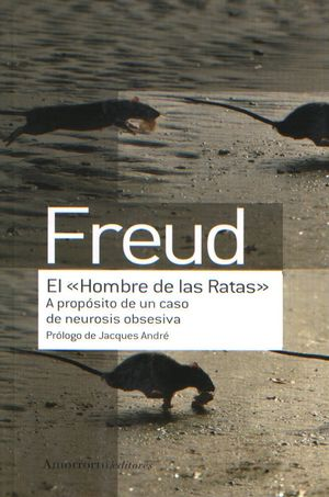 HOMBRE DE LA RATAS, EL. A PROPOSITO DE UN CASO DE NEUROSIS OBSESIVA