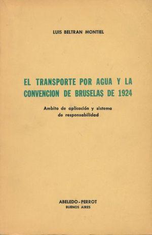 TRANSPORTE POR AGUA Y LA CONVENCION DE BRUSELAS DE 1924, EL. AMBITO DE APLICACION Y SISTEMA DE RESPONSABILIDAD