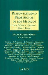 RESPONSABILIDAD PROFESIONAL DE LOS MEDICOS. ETICA BIOETICA Y JURIDICA CIVIL Y PENAL / PD.