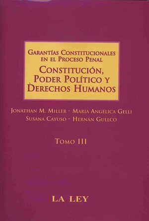 GARANTIAS CONSTITUCIONALES EN EL PROCESO PENAL. CONSTITUCION PODER POLITICO Y DERECHOS HUMANOS / TOMO 3 / PD.
