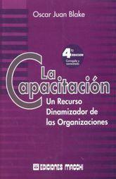 CAPACITACION, LA. UN RECURSO DINAMIZADOR DE LAS ORGANIZACIONES / 4 ED.