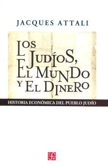 JUDIOS EL MUNDO Y EL DINERO, LOS. HISTORIA ECONOMICA DEL PUEBLO JUDIO