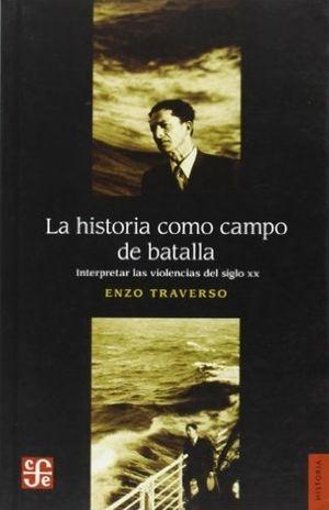 HISTORIA COMO CAMPO DE BATALLA, LA. INTERPRETAR LAS VIOLENCIAS DEL SIGLO XX