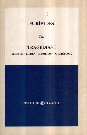 TRAGEDIAS 1 / ALCESTIS / MEDEA / HIPOLITO / ANDROMACA