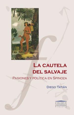 CAUTELA DEL SALVAJE, LA. PASIONES Y POLITICA EN SPINOZA