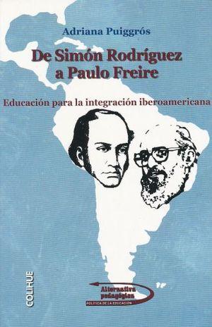 DE SIMON RODRIGUEZ A PAULO FREIRE. EDUCACION PARA LA INTEGRACION IBEROAMERICANA