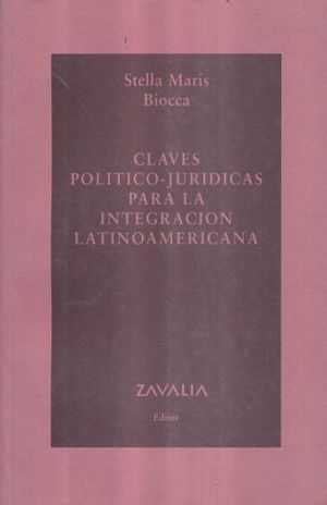 CLAVES POLITICO - JURIDICAS PARA LA INTEGRACION LATINOAMERICANA
