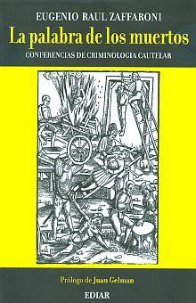 PALABRA DE LOS MUERTOS, LA. CONFERENCIAS DE CRIMINOLOGIA CAUTELAR
