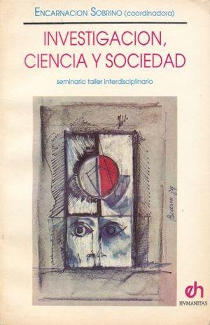 INVESTIGACION CIENCIA Y SOCIEDAD. SEMINARIO TALLER INTERDISCIPLINARIO