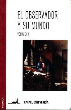 OBSERVADOR Y SU MUNDO, EL / VOL. II