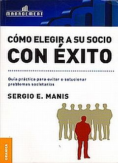 COMO ELEGIR A SU SOCIO CON EXITO. GUIA PRACTICA PARA EVITAR O SOLUCIONAR PROBLEMAS SOCIETARIOS