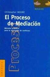 PROCESO DE MEDIACION, EL. METODOS PRACTICOS PARA LA RESOLUCION DE CONFLICTOS