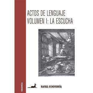 ACTOS DE LENGUAJE / VOL. I LA ESCUCHA / 2 ED.