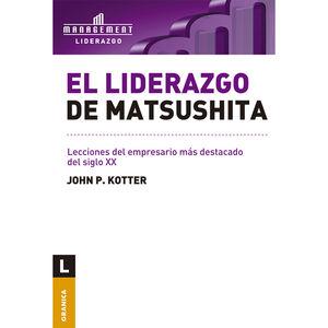 LIDERAZGO DE MATSUSHITA, EL. LECCIONES DEL EMPRESARIO MAS DESTACADO DEL SIGLO XX / 2 ED.