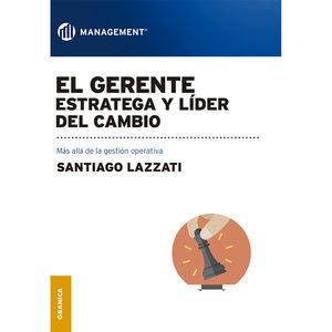 GERENTE ESTRATEGA Y LIDER DEL CAMBIO, EL. MAS ALLA DE LA GESTION OPERATIVA