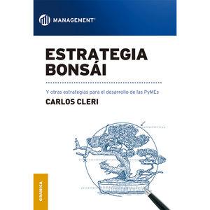 ESTRATEGIA BONSAI. Y OTRAS ESTRATEGIAS PARA EL DESARROLLO DE LAS PYMES