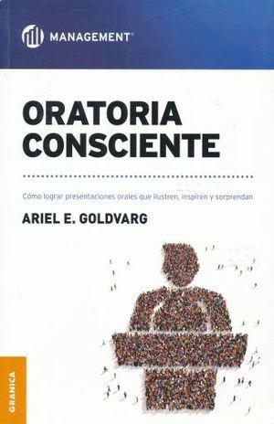 ORATORIA CONSCIENTE. COMO LOGRAR PRESENTACIONES ORALES QUE ILUSTREN INSPIREN Y SORPRENDAN