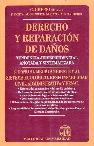 DERECHO Y REPARACION DE DAÑOS. DAÑO AL MEDIO AMBIENTE Y AL SISTEMA ECOLOGICO / TOMO 3