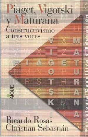 PIAGET VIGOTSKI Y MATURANA. CONSTRUCTIVISMO A TRES VOCES