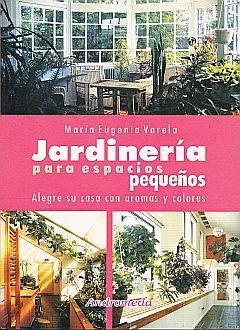 JARDINERIA PARA ESPACIOS PEQUEÑOS. ALEGRE SU CASA CON AROMAS Y COLORES