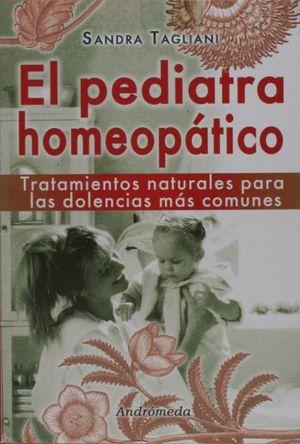 PEDIATRA HOMEOPATICO, EL. TRATAMIENTOS NATURALES PARA LAS DOLENCIAS MAS COMUNES