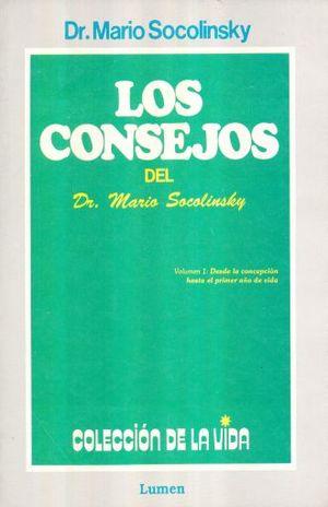 CONSEJOS DEL DR. MARIO SOCOLINSKY, LOS / VOL. 1. DESDE LA CONCEPCION HASTA EL PRIMER AÑO DE VIDA