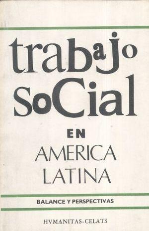 TRABAJO SOCIAL EN AMERICA LATINA. BALANCE Y PERSPECTIVAS